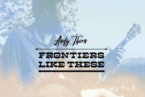 Andy Thorn: Frontiers Like These