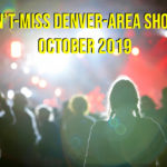 Denver-area 'don't miss' shows for October 2019