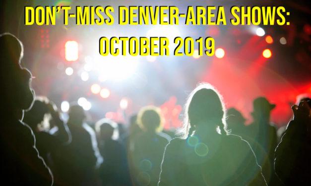 Denver-area 'don't miss' shows for October 2019