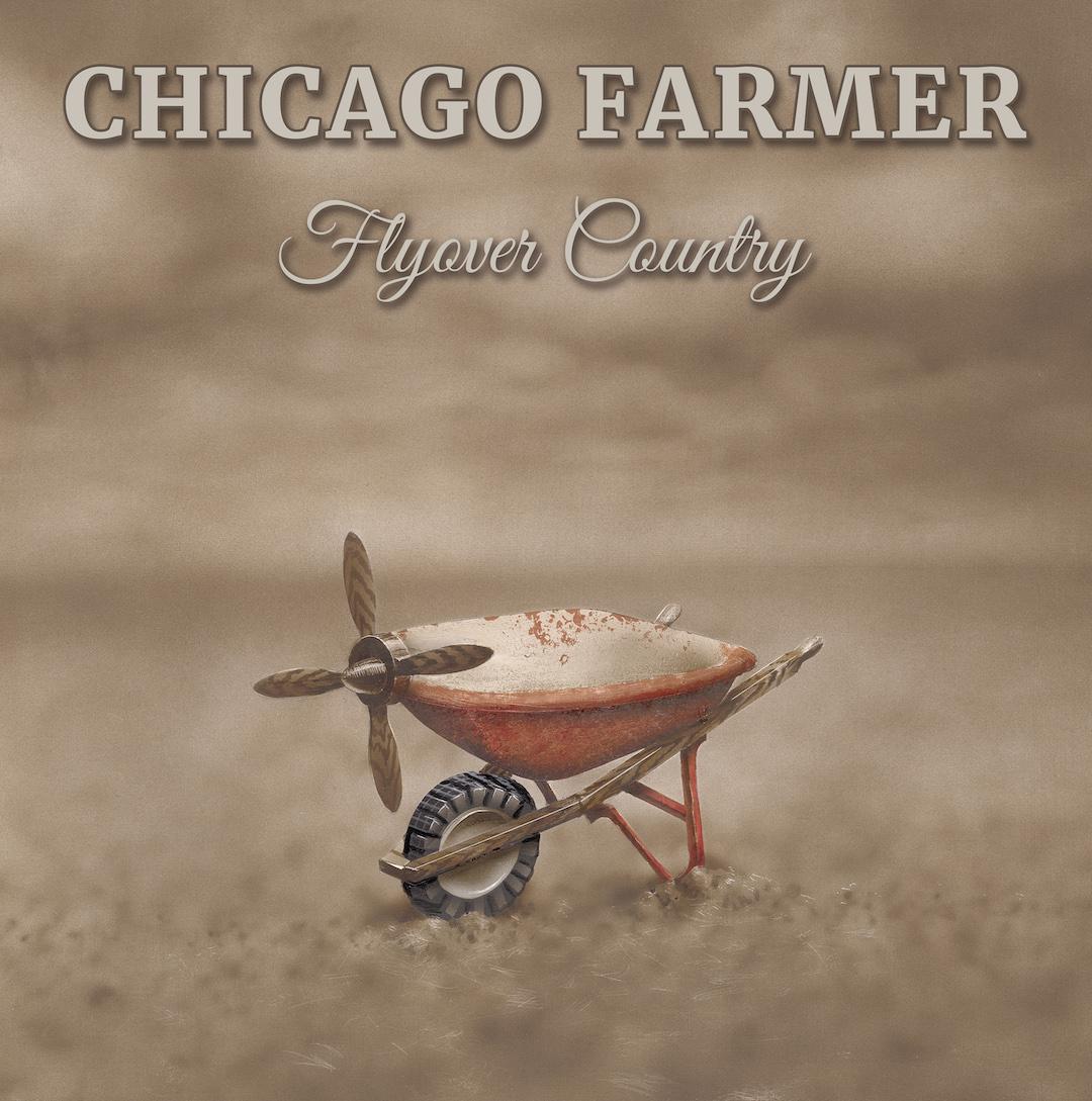 "Chicago Farmer ""Flyover Country"""